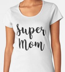 Handlettered Style Super Mom - Mother's Day Gift Women's Premium T-Shirt