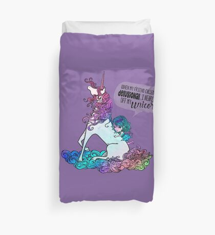 When my friend called me delusional, I nearly fell off my unicorn.  Duvet Cover