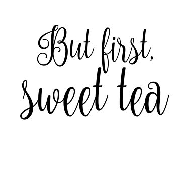 But first, sweet tea by maddiepeacock
