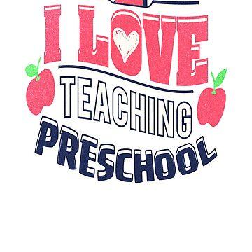 I Love Teaching Preschool Teacher For Women Appreciation Gifts by arsdgibbons