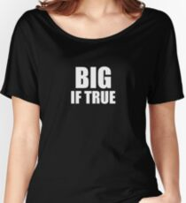 Big if True Women's Relaxed Fit T-Shirt