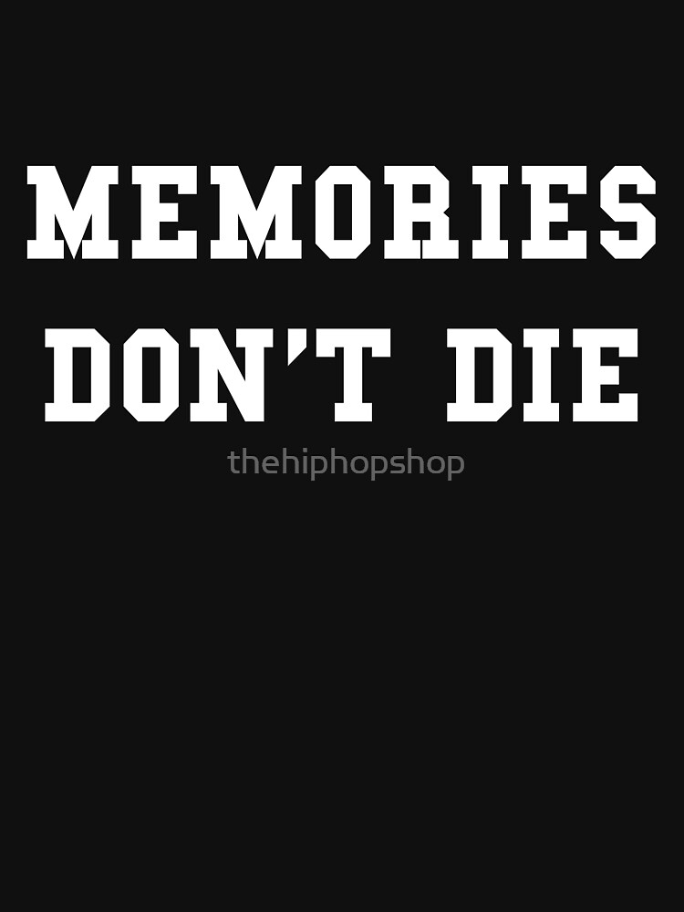 Memories Don't Die by thehiphopshop