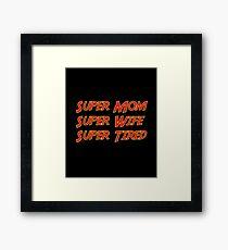 Super Mom Super Wife Super Tired Funny  Framed Print