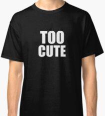 Too Cute Classic T-Shirt
