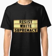 Resist White Supremacists Classic T-Shirt