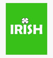 Irish and Proud For St Patricks Day Photographic Print
