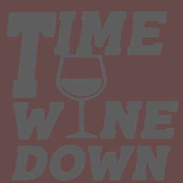 ''Time to wine down'' T-shirt  for people who like & drink  wine  by aymeenshop