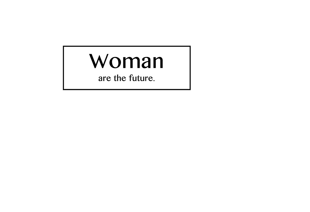 Woman are the future. by lovetolive
