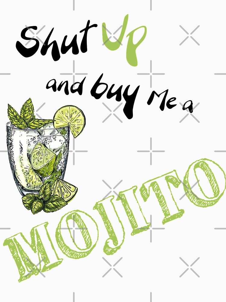 Shut Up & Buy Me a MOJITO by thestarshop00
