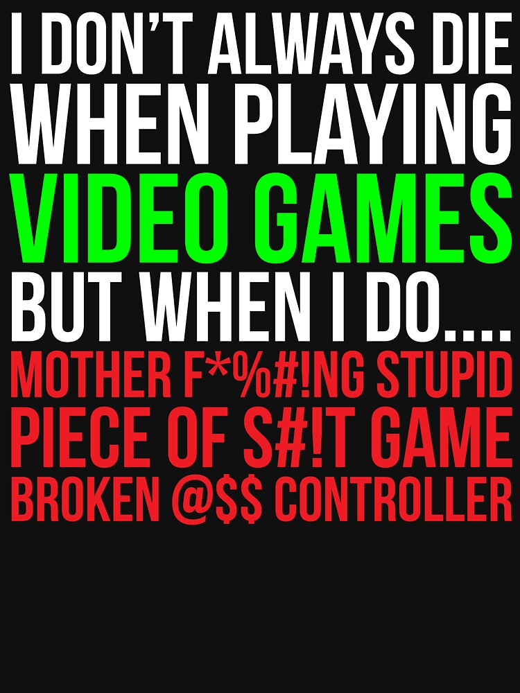 Funny Hilarious Video Gaming Gamer T-shirt by zcecmza
