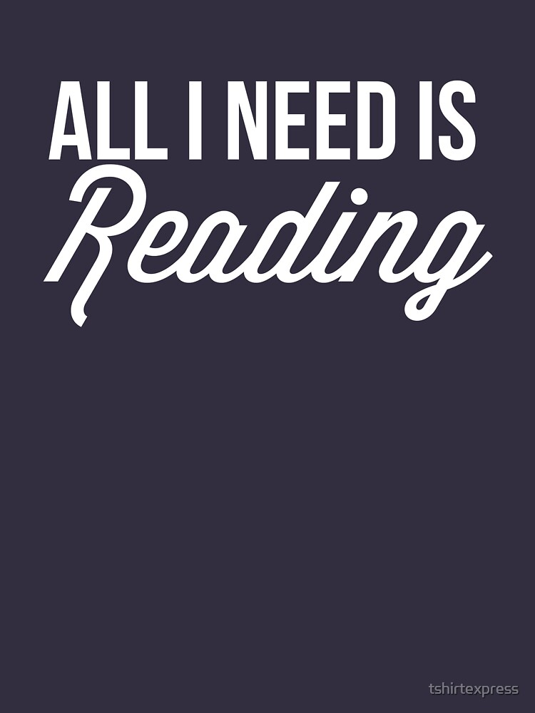 All I need is reading by tshirtexpress