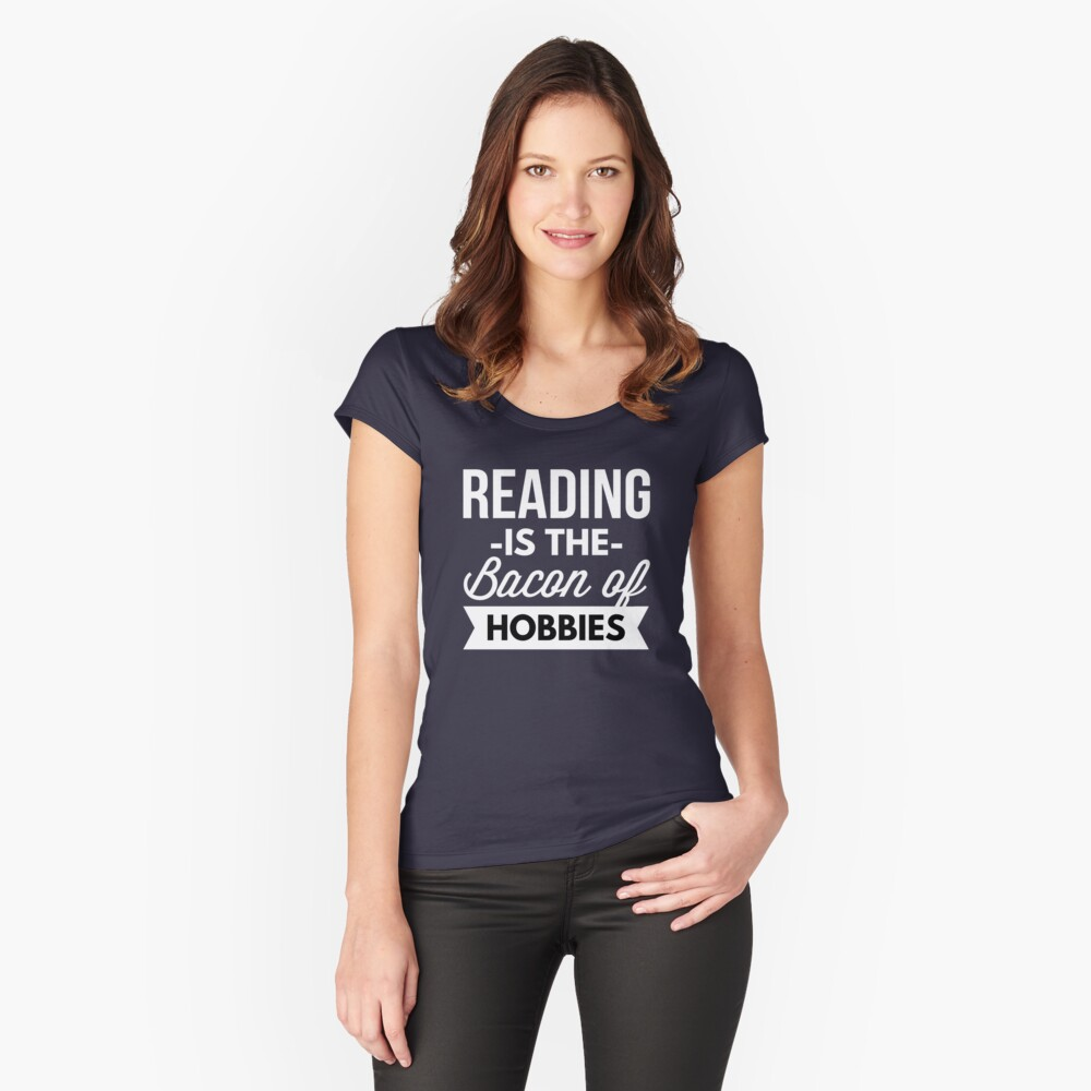 Reading is the bacon of hobbies Women's Fitted Scoop T-Shirt Front