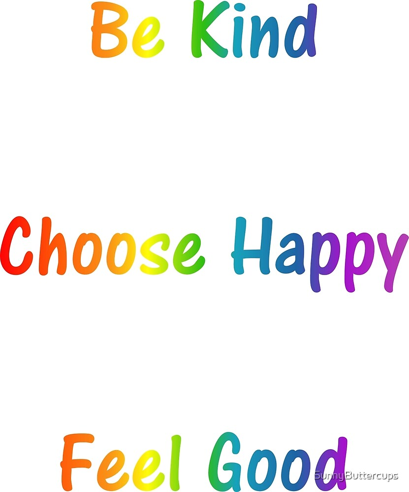 Be Kind, Choose Happy, Feel Good - positive vibes  by SunnyButtercups
