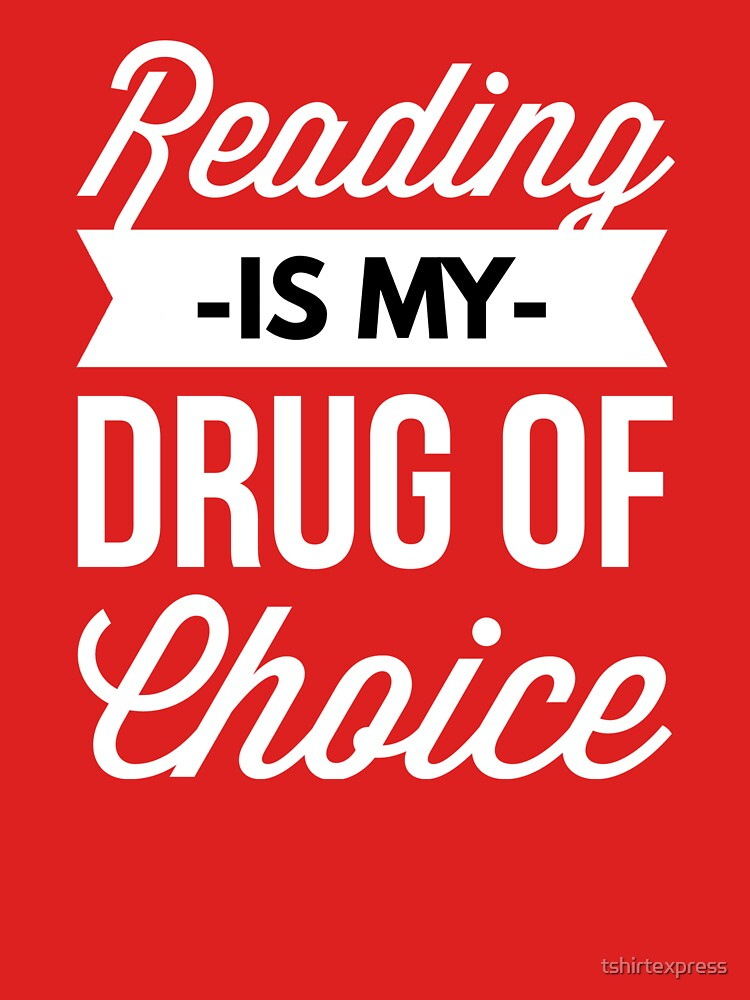 Reading is my drug of choice by tshirtexpress