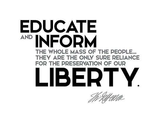 educate and inform the whole mass of the people - jefferson by razvandrc