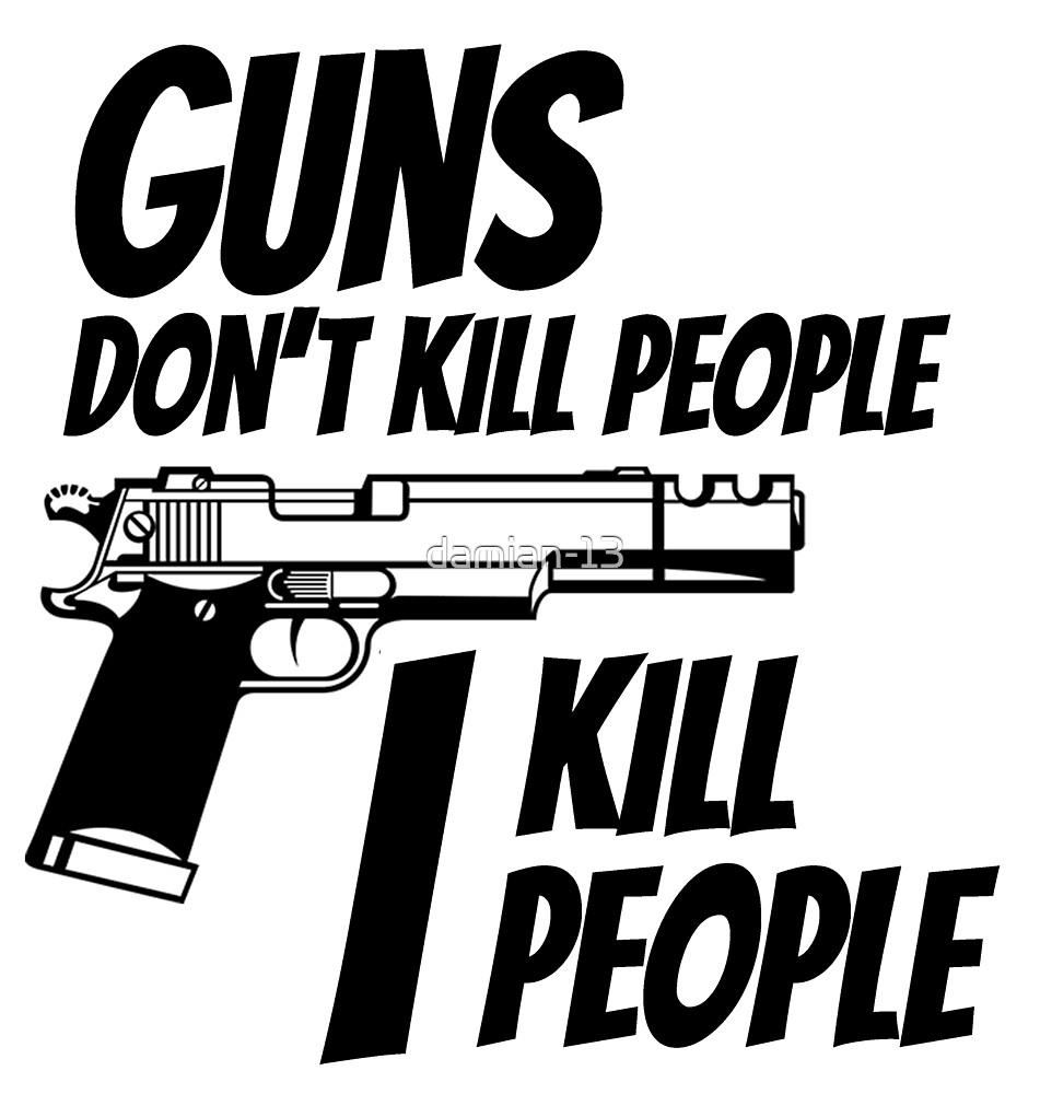 Guns Don't Kill People by damian-13