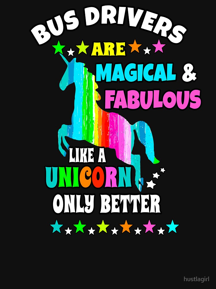 Bus Drivers Are Magical and Fabulous Like a Unicorn Only Better by hustlagirl
