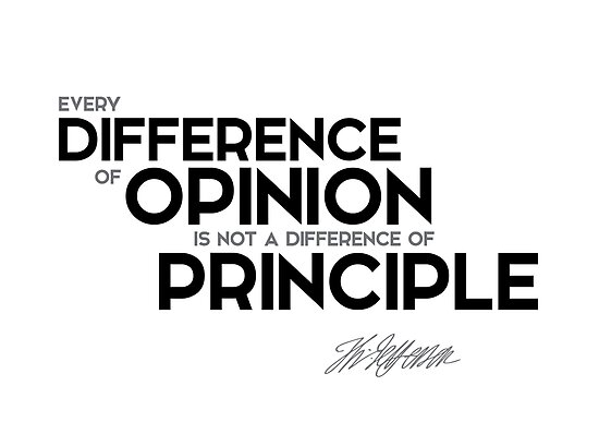 every difference of opinion is not a difference of principle - jefferson by razvandrc