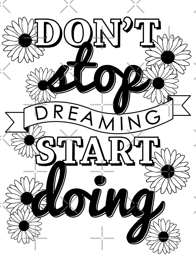 don't stop dreaming, start doing. by castl3t0ndesign