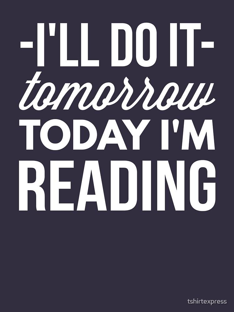 I'll do it tomorrow today I'm Reading by tshirtexpress