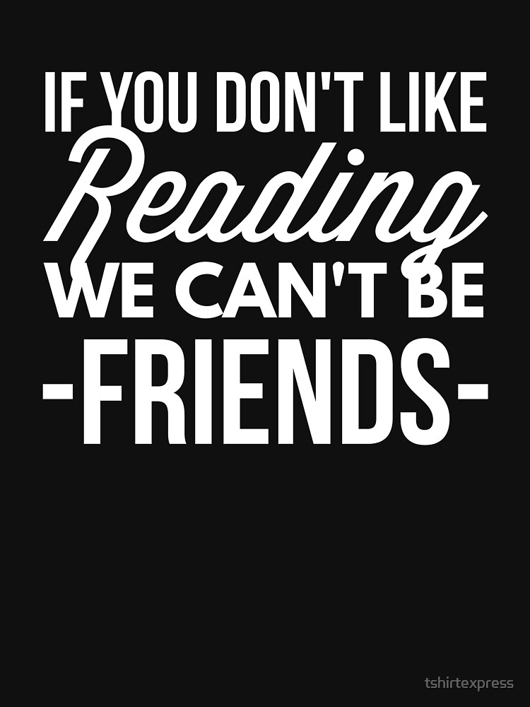 If you don't like Reading by tshirtexpress