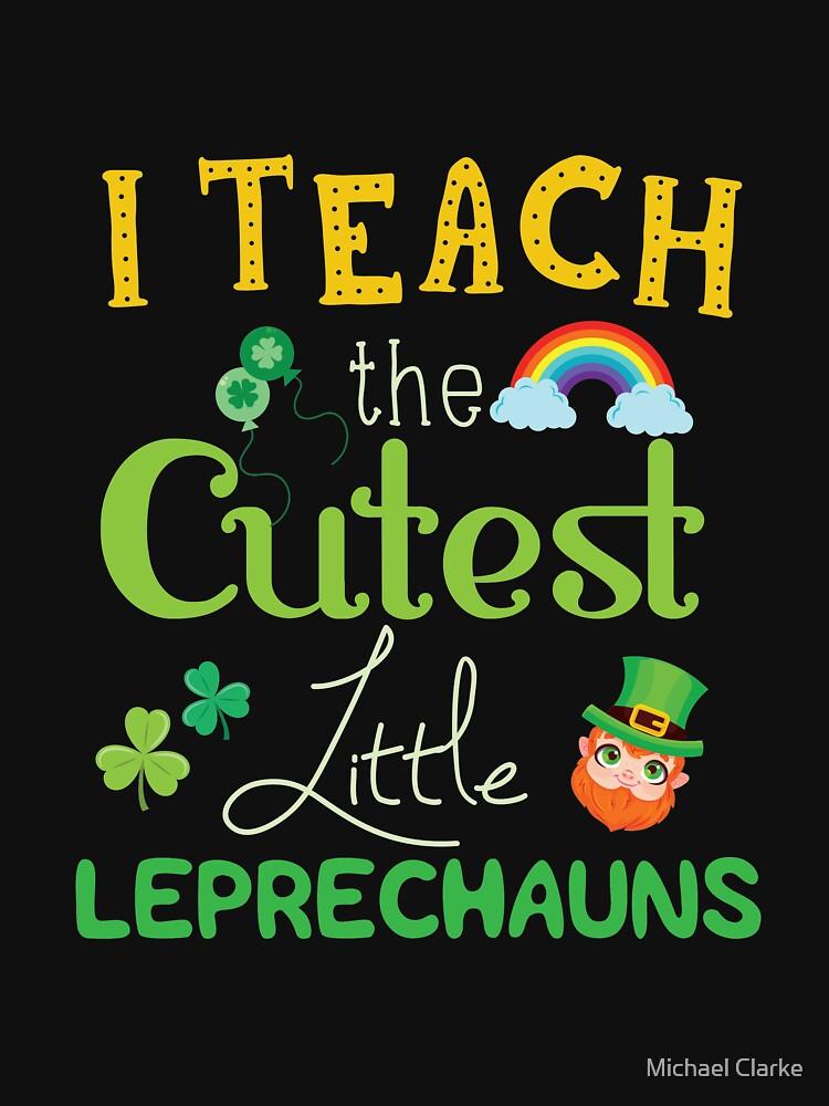 Funny I Teach The Cutest Little Leprechauns  by Mikeyy109