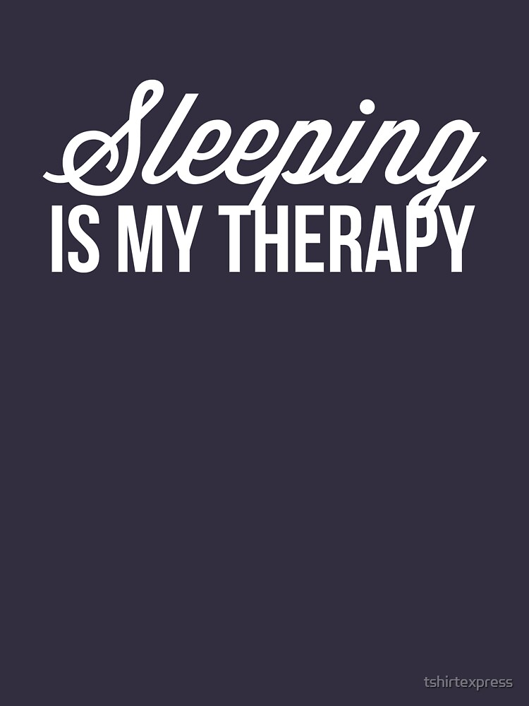 Sleeping is my therapy by tshirtexpress