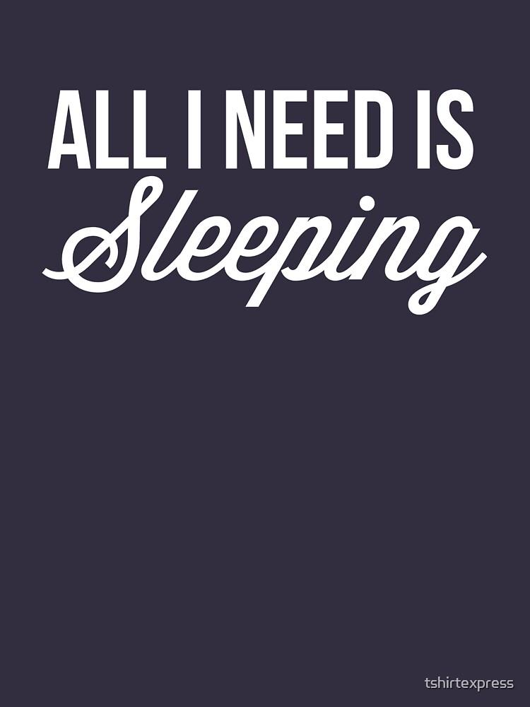 All I need is Sleeping by tshirtexpress