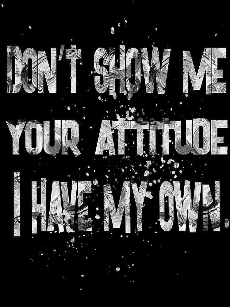 do not show me your attitude-1 by champ-111