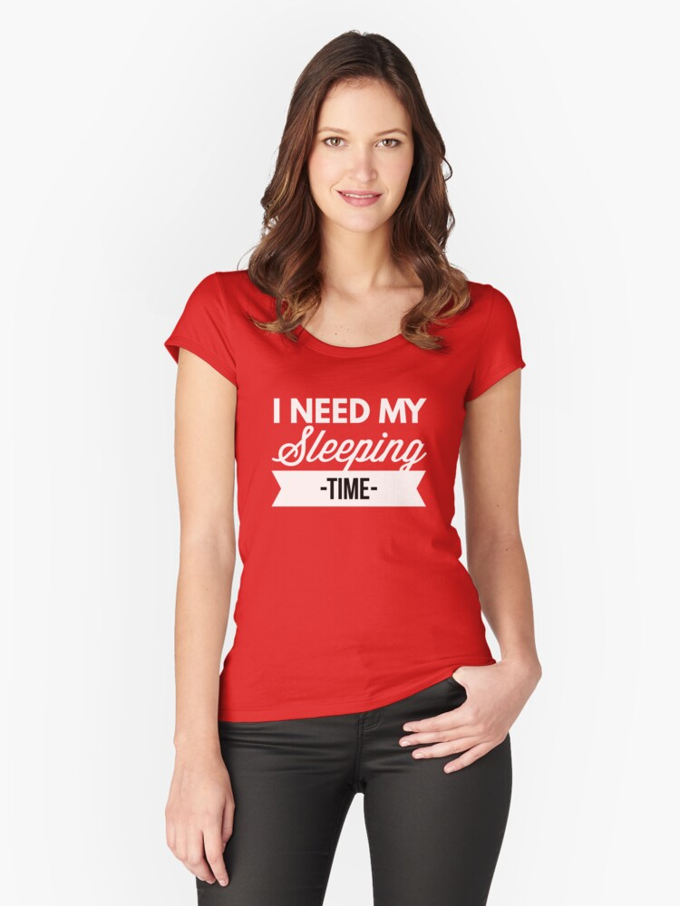 I need my Sleeping time Women's Fitted Scoop T-Shirt Front