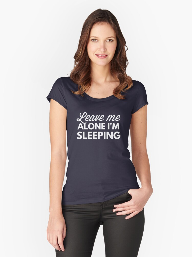 Leave me alone I'm sleeping Women's Fitted Scoop T-Shirt Front