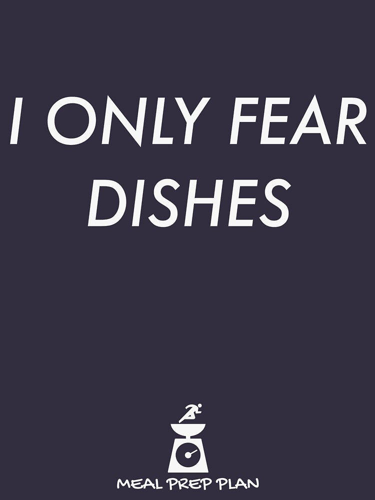 I ONLY FEAR DISHES - WHITE by mealprepplan