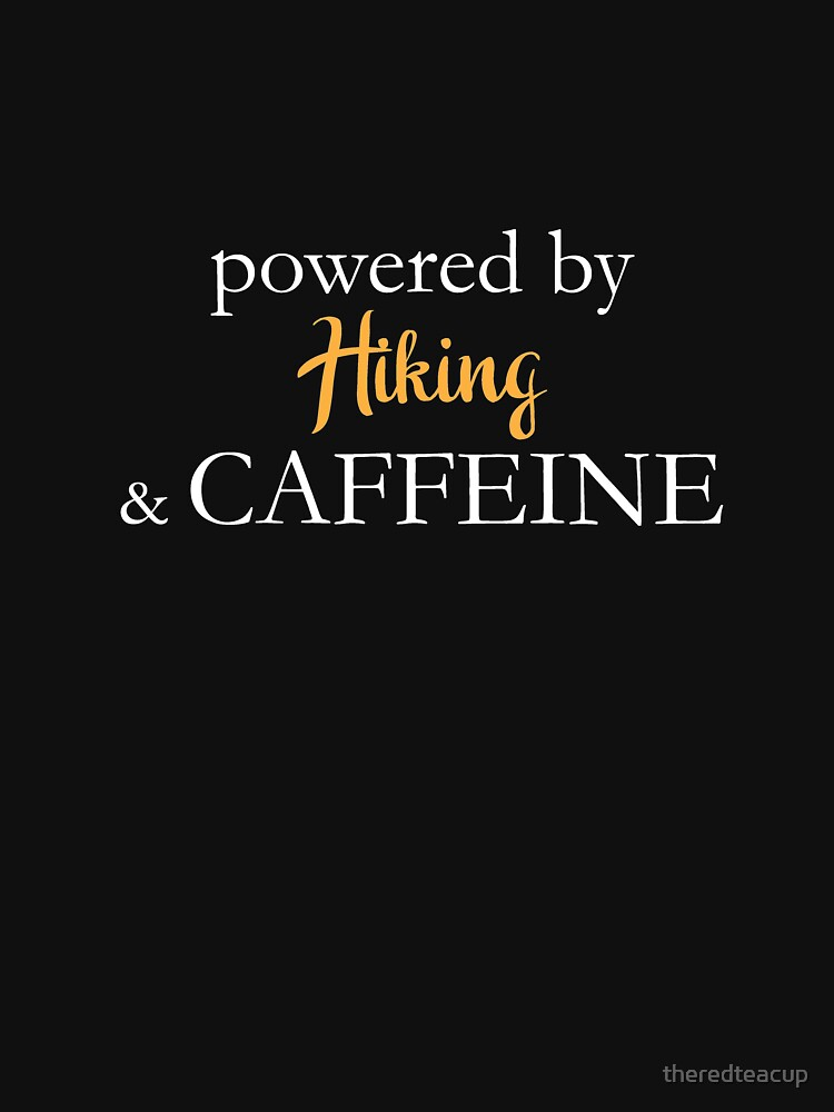 Powered By Hiking And Caffeine by theredteacup
