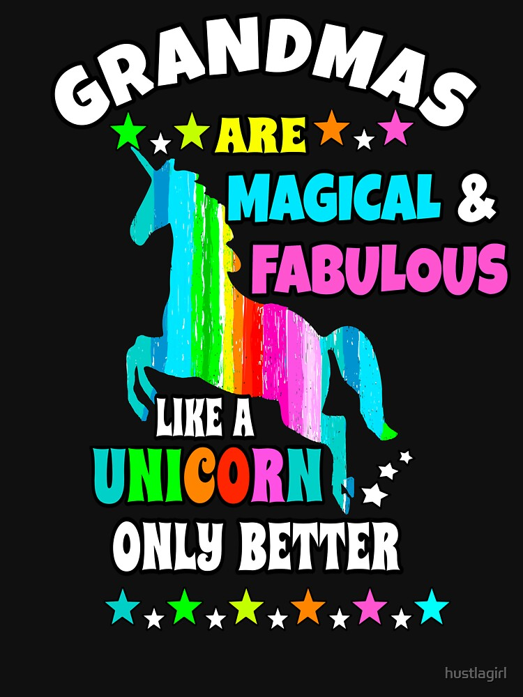 Grandmas are Fabulous and Magical Like a Unicorn Only Better by hustlagirl