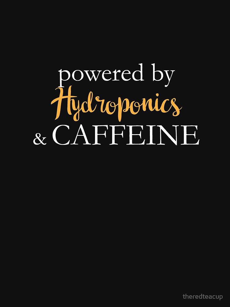 Powered By Hydroponics And Caffeine by theredteacup
