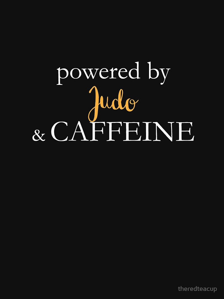 Powered By Judo And Caffeine by theredteacup