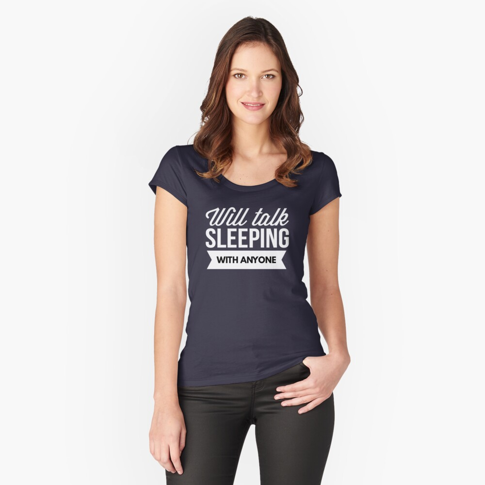 Will talk Sleeping with anyone Women's Fitted Scoop T-Shirt Front