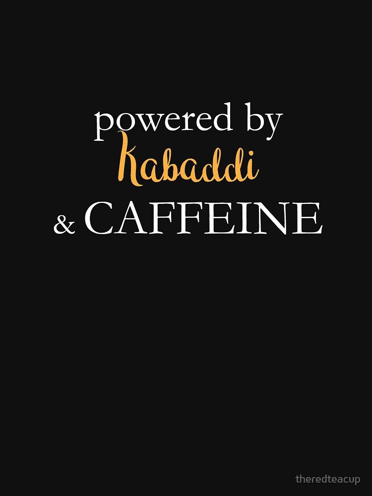 Powered By Kabaddi And Caffeine by theredteacup