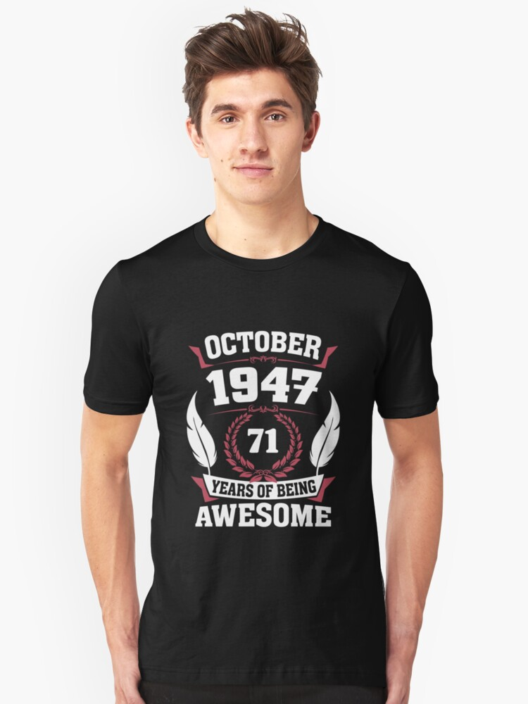 October 1947 71 years of being awesome Unisex T-Shirt Front