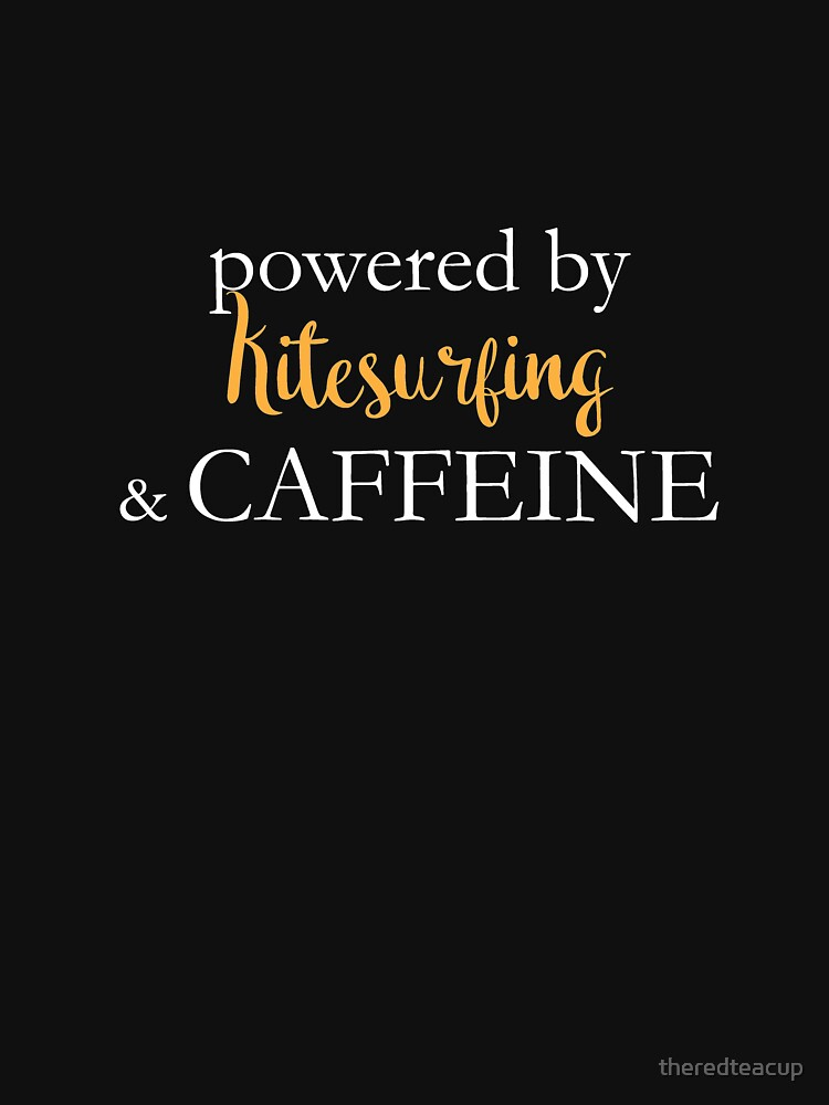 Powered By Kitesurfing And Caffeine by theredteacup