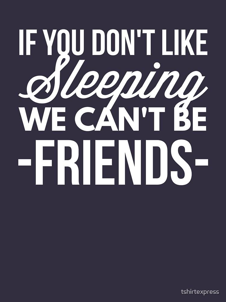 If you don't like Sleeping by tshirtexpress