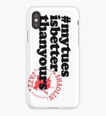 #mytuesisbetterthanyours iPhone Case/Skin