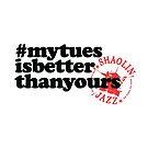 #mytuesisbetterthanyours by SHAOLIN JAZZ