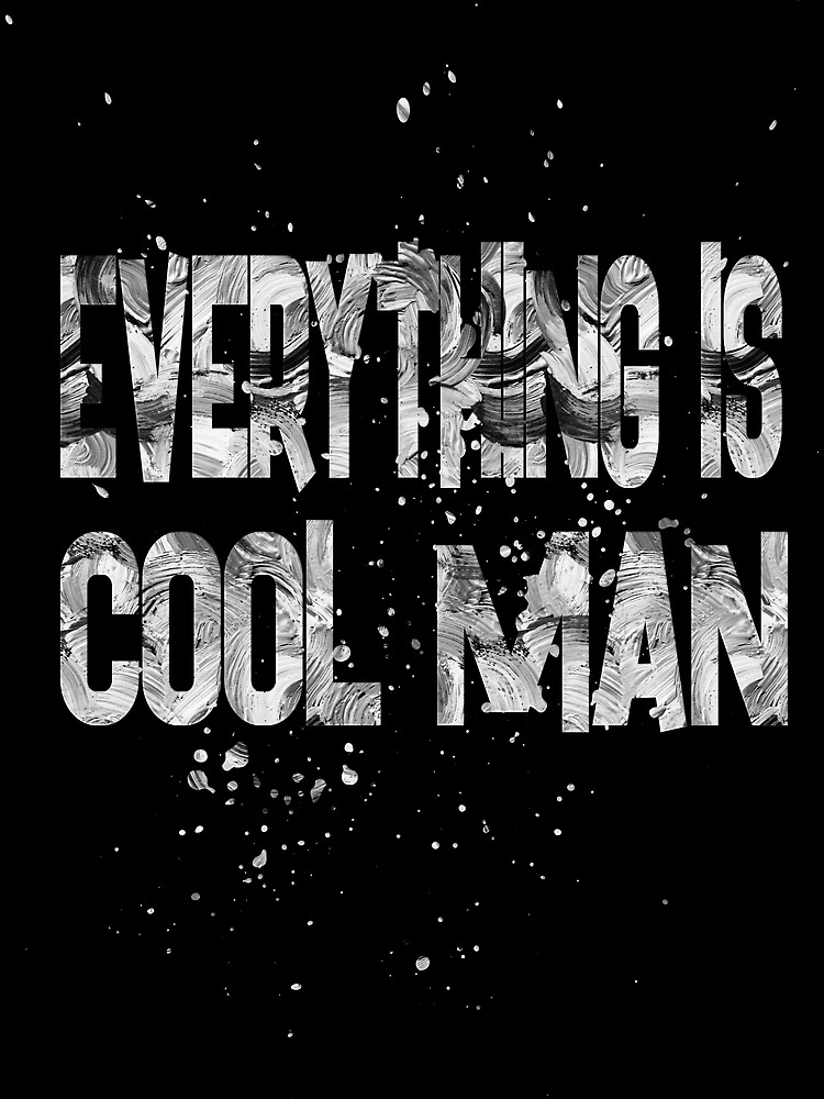 everything is cool man- by champ-111