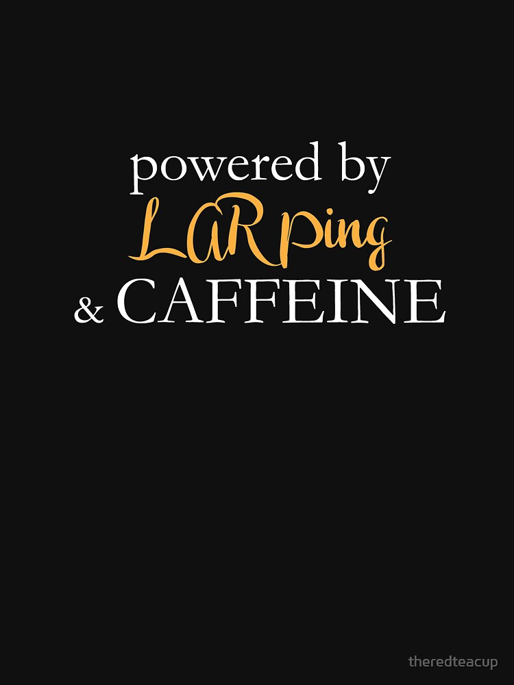 Powered By Larping And Caffeine by theredteacup