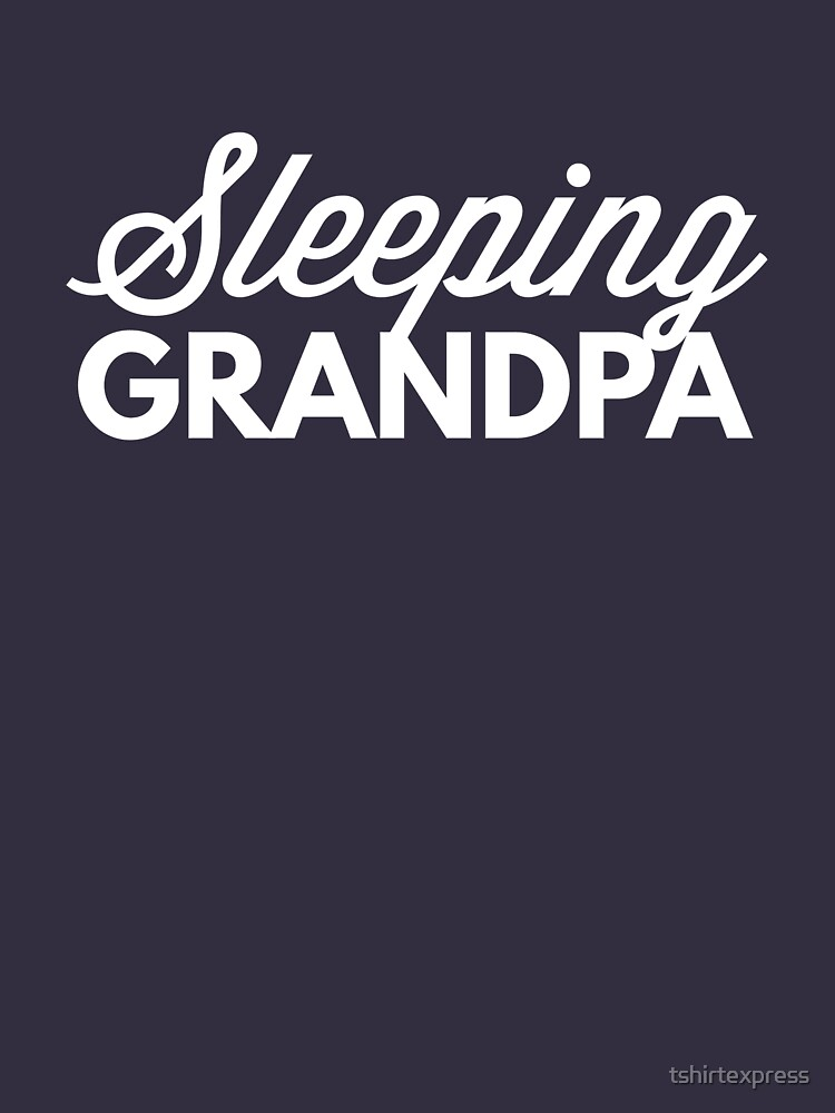 Sleeping grandpa by tshirtexpress