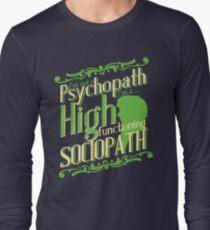 I'm not a Psychopath, I'm a High Functioning Sociopath Long Sleeve T-Shirt