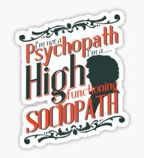 I'm not a Psychopath, I'm a High Functioning Sociopath Sticker