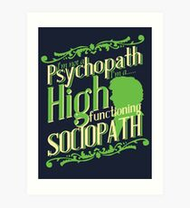 I'm not a Psychopath, I'm a High Functioning Sociopath Art Print