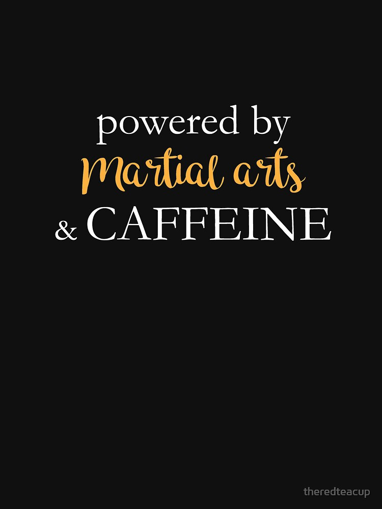 Powered By Martial Arts And Caffeine by theredteacup